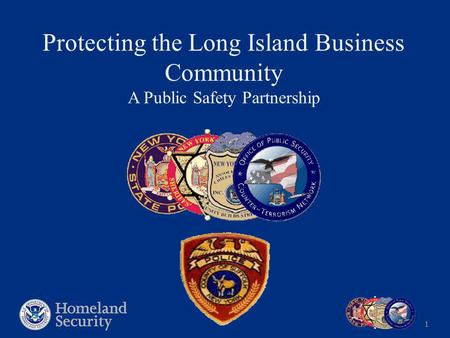 1 Protecting the Long Island Business Community A Public Safety Partnership.