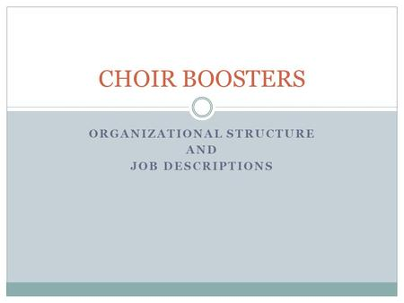 ORGANIZATIONAL STRUCTURE AND JOB DESCRIPTIONS CHOIR BOOSTERS.