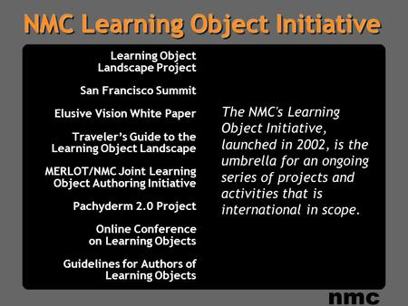 NMC Learning Object Initiative Learning Object Landscape Project San Francisco Summit Elusive Vision White Paper Traveler's Guide to the Learning Object.