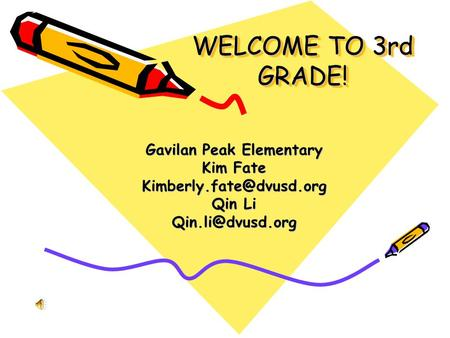WELCOME TO 3rd GRADE! Gavilan Peak Elementary Kim Fate Qin Li