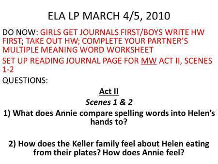 ELA LP MARCH 4/5, 2010 DO NOW: GIRLS GET JOURNALS FIRST/BOYS WRITE HW FIRST; TAKE OUT HW; COMPLETE YOUR PARTNER'S MULTIPLE MEANING WORD WORKSHEET SET UP.