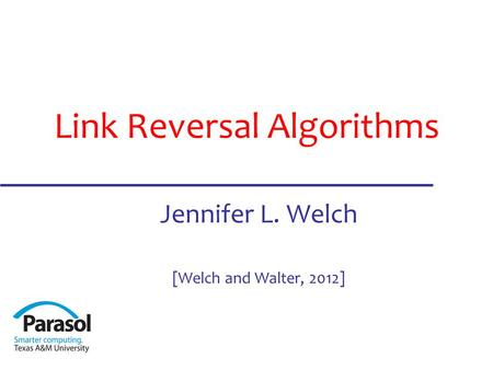 Link Reversal Algorithms Jennifer L. Welch [Welch and Walter, 2012]