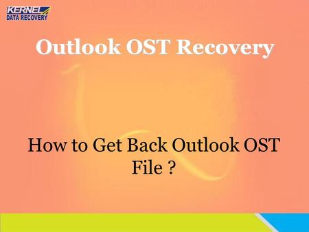 How to Get Back Outlook OST File ?