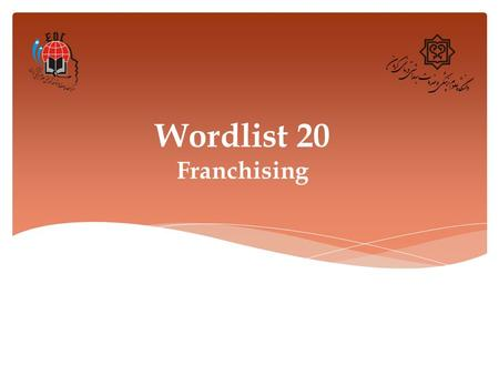 Wordlist 20 Franchising. 1. Approve (v.) Definition: to have a positive opinion of someone or something Synonym: accept, agree to, consent to Example: