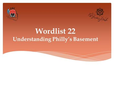 Wordlist 22 Understanding Philly's Basement. 1. Bounce (v.) Definition: to spring back from a surface in a lively manner Synonym: leap, jump, spring Example: