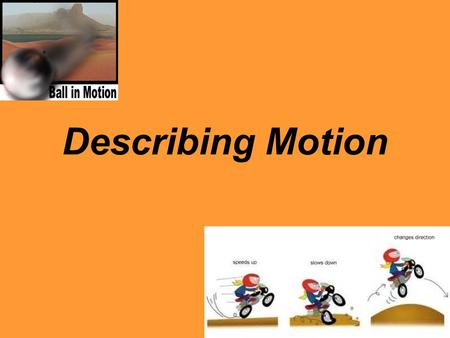"Describing Motion. Motion Starter #2 Work as a group of 4 at your table and ""play"" with the battery operated toy cars. Use any additional materials you."