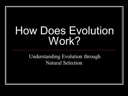 How Does Evolution Work? Understanding Evolution through Natural Selection.