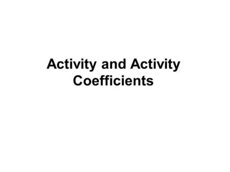 Activity and Activity Coefficients
