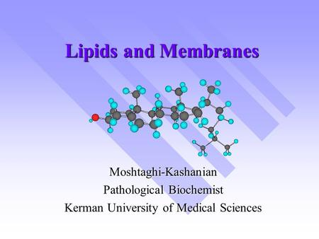 Lipids and Membranes Moshtaghi-Kashanian Pathological Biochemist Kerman University of Medical Sciences.