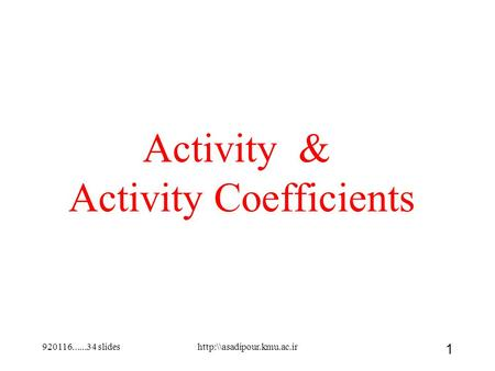 920116......34 slides 1 Activity & Activity Coefficients