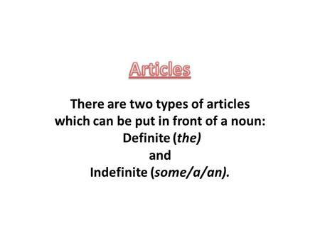 The  The definite article the is used before both singular and plural specific nouns that indicate a particular thing or member of a group and may be.