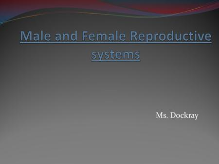 Ms. Dockray Reproduction Background information Grade 12 Health.