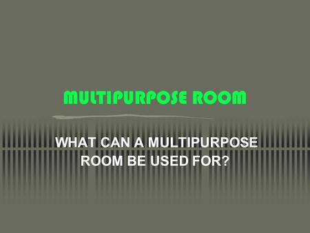 MULTIPURPOSE ROOM WHAT CAN A MULTIPURPOSE ROOM BE USED FOR?