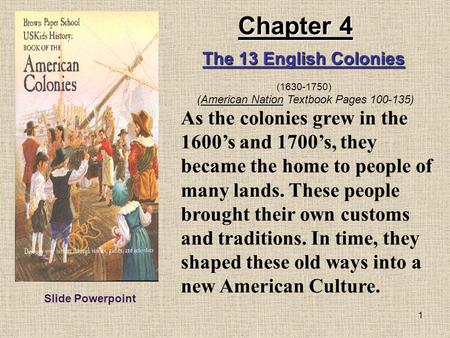 1 As the colonies grew in the 1600's and 1700's, they became the home to people of many lands. These people brought their own customs and traditions. In.