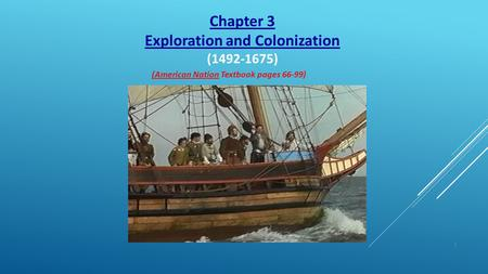 Chapter 3 Exploration and Colonization (1492-1675) (American Nation Textbook pages 66-99) 1.