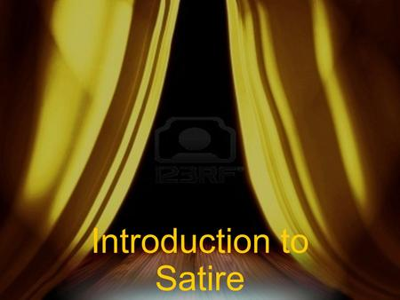 Introduction to Satire. The Art of Indirect Persuasion  If you've ever enjoyed watching late- night comedy shows, you know how effective and fun this.