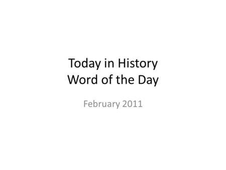 Today in History Word of the Day February 2011. February 1 st 1960 Four African-American college students began a sit- in protest at a lunch counter in.