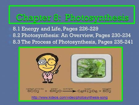  8.1 Energy and Life, Pages 226-229  8.2 Photosynthesis: An Overview, Pages 230-234  8.3 The Process of Photosynthesis, Pages 235-241