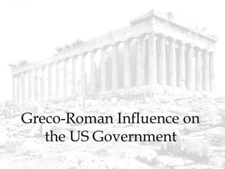 greco roman influence What influences do greco-roman philosophy, art and culture have on the modern world.
