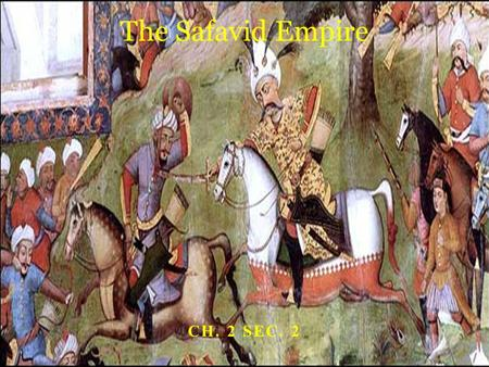 The Safavid Empire Ch. 2 Sec. 2.