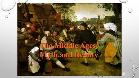 The Middle Ages: Myth and Reality. THE MIDDLE AGES: THE MYTH WE THINK OF KNIGHTS IN SHINING ARMOR, LAVISH BANQUETS, WANDERING MINSTRELS, KINGS, QUEENS,