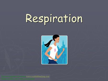 Respiration This Powerpoint is hosted on www.worldofteaching.comwww.worldofteaching.com Please visit for 1000+ free powerpoints.