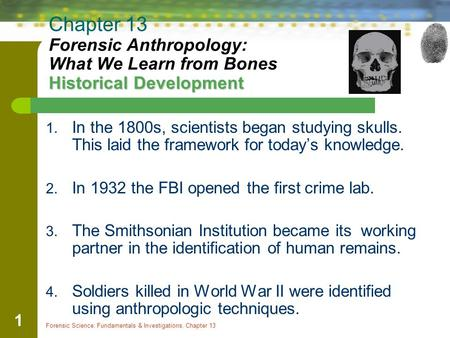 Forensic Science: Fundamentals & Investigations, Chapter 13 1 Historical Development Chapter 13 Forensic Anthropology: What We Learn from Bones Historical.