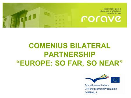 "COMENIUS BILATERAL PARTNERSHIP ""EUROPE: SO FAR, SO NEAR"""