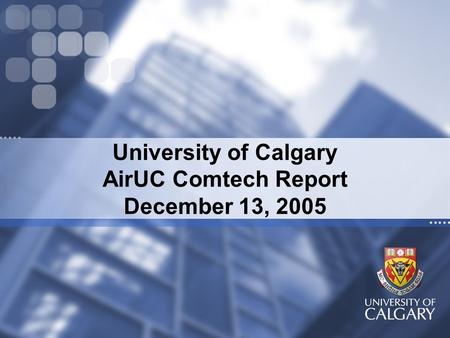 University of Calgary AirUC Comtech Report December 13, 2005.