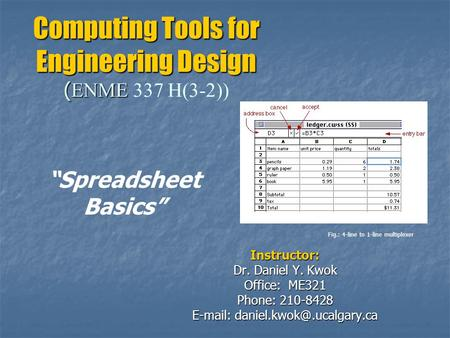 Computing Tools for Engineering Design ( ENME Computing Tools for Engineering Design ( ENME 337 H(3-2)) Instructor: Dr. Daniel Y. Kwok Office: ME321 Phone: