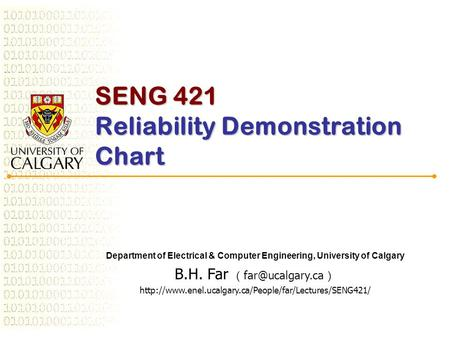 SENG 421 Reliability Demonstration Chart Department of Electrical & Computer Engineering, University of Calgary B.H. Far ( )