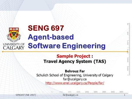 SENG697 (Fall SENG 697 Agent-based Software Engineering Sample Project : Travel Agency System (TAS) Behrouz Far Schulich School of.