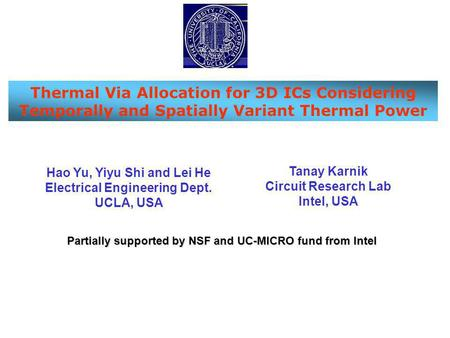 Thermal Via Allocation for 3D ICs Considering Temporally and Spatially Variant Thermal Power Hao Yu, Yiyu Shi and Lei He Electrical Engineering Dept. UCLA,