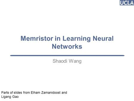 Memristor in Learning Neural Networks Shaodi Wang Puneet Gupta 1 Parts of slides from Elham Zamanidoost and Ligang Gao.
