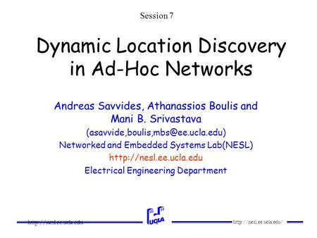 1 Dynamic Location Discovery in Ad-Hoc Networks Andreas Savvides, Athanassios Boulis and Mani B. Srivastava.