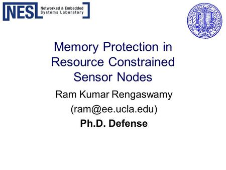 Memory Protection in Resource Constrained Sensor Nodes Ram Kumar Rengaswamy Ph.D. Defense.