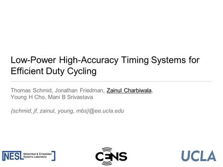 Low-Power High-Accuracy Timing Systems for Efficient Duty Cycling Thomas Schmid, Jonathan Friedman, Zainul Charbiwala, Young H Cho, Mani B Srivastava {schmid,