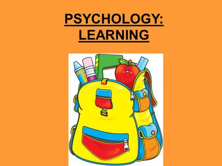 PSYCHOLOGY: LEARNING. FOUR TYPES OF LEARNING Learning can be defined as the process leading to relatively permanent behavioral change or potential behavioral.