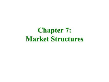 Chapter 7: Market Structures. Types of Market Structures 1)Perfect Competition 2)Monopoly 3)Monopolistic Competition 4)Oligopoly.