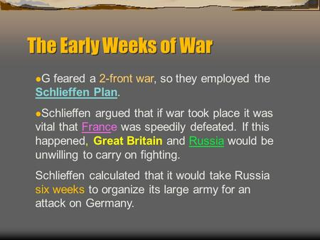 The Early Weeks of War G feared a 2-front war, so they employed the Schlieffen Plan. Schlieffen argued that if war took place it was vital that France.