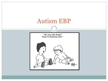 Autism EBP. Autism EBP group First meeting held in September 2010 53 group members, broad range of SPs in disability, community, ADHC, private practice,