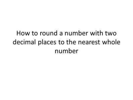 How to round a number with two decimal places to the nearest whole number.
