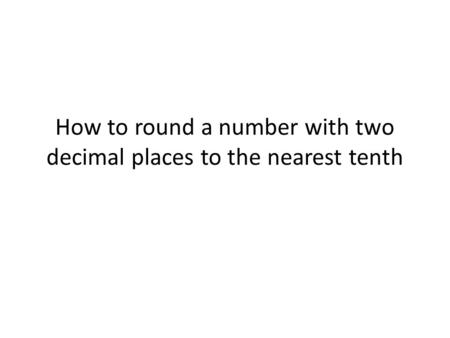 How to round a number with two decimal places to the nearest tenth.