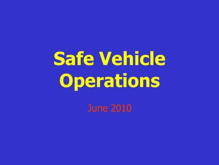 Safe Vehicle Operations June 2010. Class Objectives Review of current driving issues Discuss the driver evaluation that will be conducted by a station.