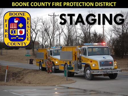 STAGING BOONE COUNTY FIRE PROTECTION DISTRICT. What does staging mean to you?