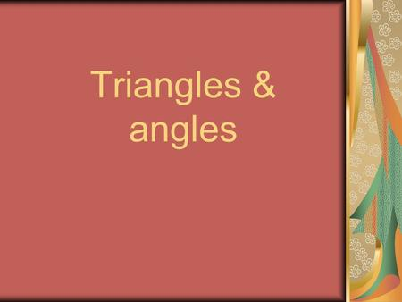 Triangles & angles. Algebra Section 3-4 Supplementary angles - Two angles are supplementary if the sum of their measure is 180. Complementary angles -