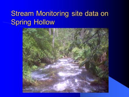 Stream Monitoring site data on Spring Hollow Dissolved oxygen Dissolved oxygen Fish and macro-invertebrates do not breathe water, they breathe oxygen.