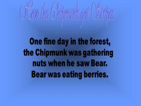 A chipmunk resembles a common tree squirrel, but is only about 5 -6 inches in length, not including its bushy tail. It is a rusty brown animal.