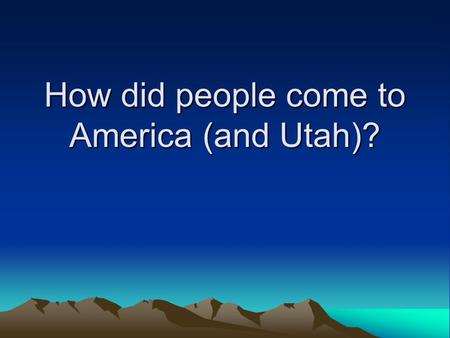 "How did people come to America (and Utah)?. Bell Activity  Your words are ""archaeologist"" and ""artifact""  Find the word on your pink study guide and."