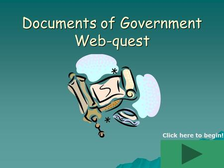 Documents of Government Web-quest Click here to begin!